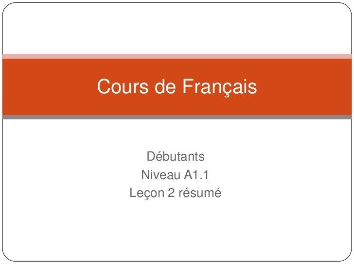 Débutants<br />NiveauA1.1<br />Leçon2 résumé<br />Cours de Français<br />