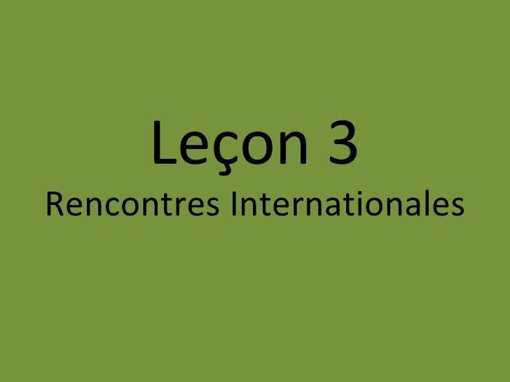 Leçon 3 Rencontres Internationales