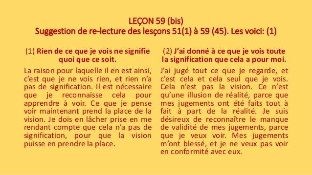 LEÇON 59 (bis) Suggestion de re-lecture des lesçons 51(1) à 59 (45). Les voici: (1) (1) Rien de ce que je vois ne signifie...