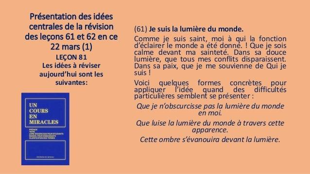 Présentation des idées centrales de la révision des leçons 61 et 62 en ce 22 mars (1) (61) Je suis la lumière du monde. Co...