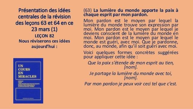 Présentation des idées centrales de la révision des leçons 63 et 64 en ce 23 mars (1) (63) La lumière du monde apporte la ...