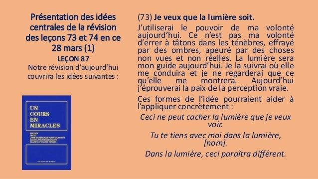 Présentation des idées centrales de la révision des leçons 73 et 74 en ce 28 mars (1) (73) Je veux que la lumière soit. J'...