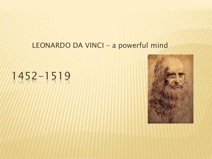LEONARDO DA VINCI – a powerful mind<br />1452-1519<br />