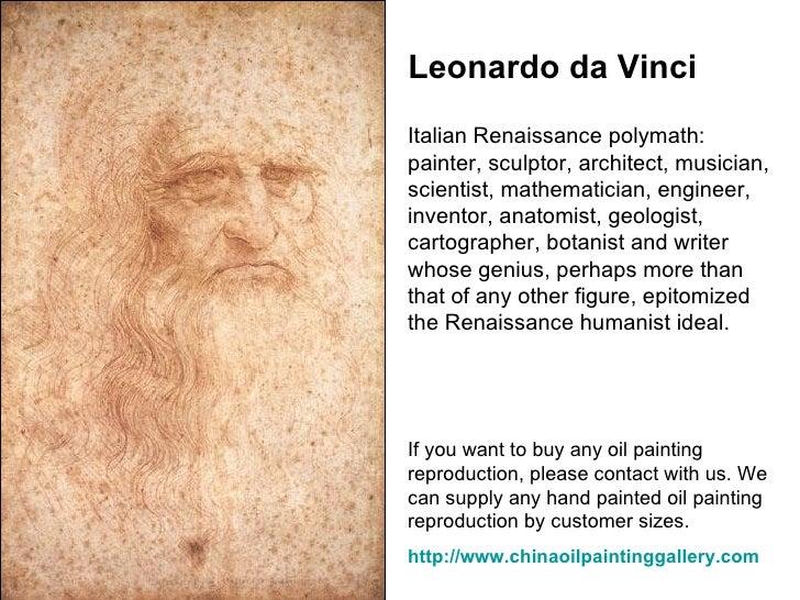 Leonardo da Vinci Italian Renaissance polymath: painter, sculptor, architect, musician, scientist, mathematician, engineer...