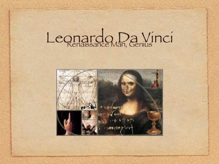 Leonardo Da Vinci <ul><li>Renaissance Man, Genius </li></ul>
