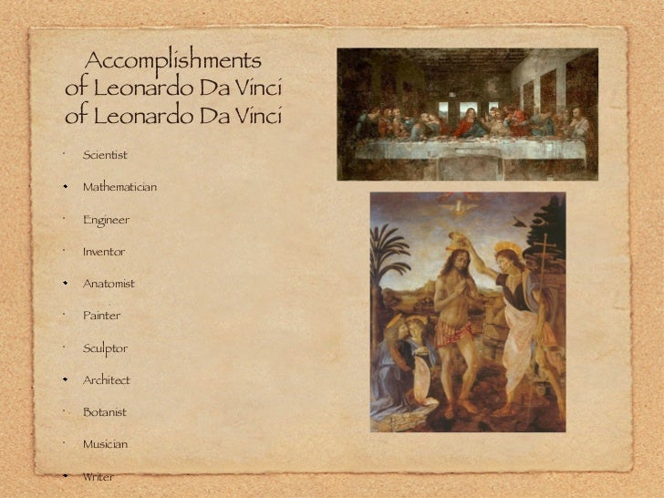 the life and achievements of leonardo da vinci You probably know about a lot of the artistic accomplishments of leonardo da vinci such as the mona lisa however he also started revolutions in music, engineering.