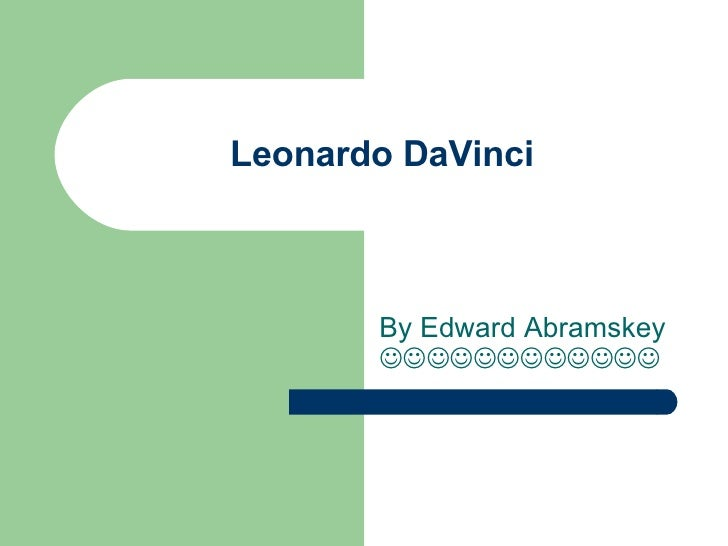 Leonardo DaVinci By Edward Abramskey  