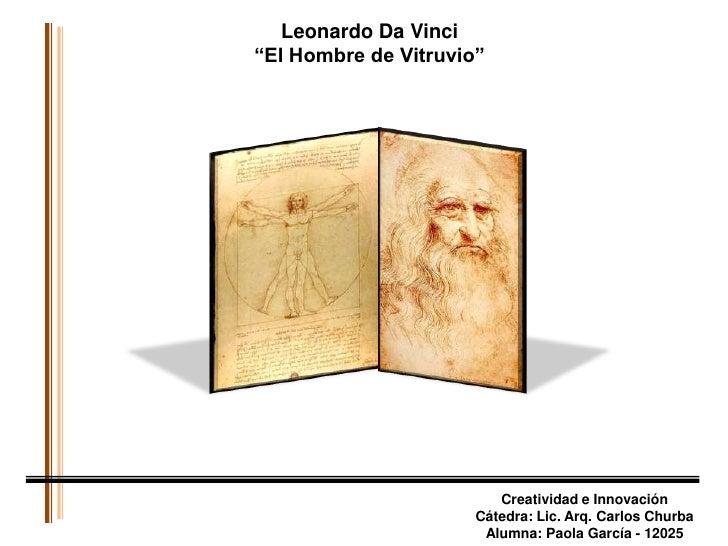 """Leonardo Da Vinci<br />""""El Hombre de Vitruvio""""<br />Creatividad e Innovación<br />Cátedra: Lic. Arq. Carlos Churba<br />Al..."""