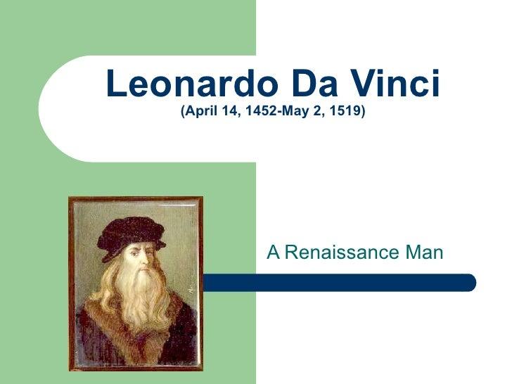 Leonardo Da Vinci (April 14, 1452-May 2, 1519) A Renaissance Man