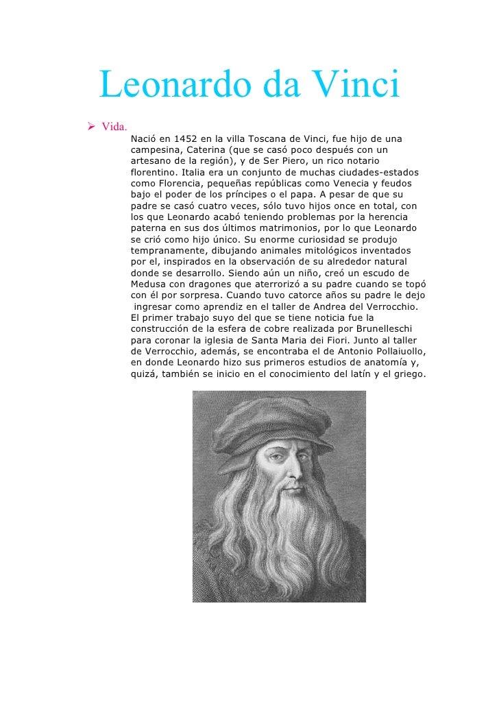Leonardo da Vinci Vida.          Nació en 1452 en la villa Toscana de Vinci, fue hijo de una          campesina, Caterina...