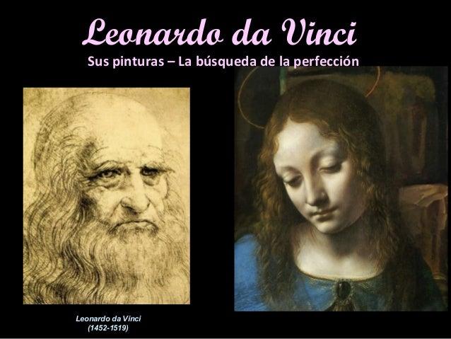 Leonardo da Vinci  Sus pinturas – La búsqueda de la perfección  Leonardo da Vinci  (1452-1519)