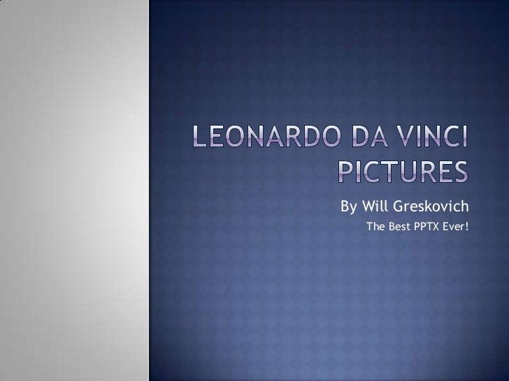 Leonardo da Vinci Pictures Will Greskovich