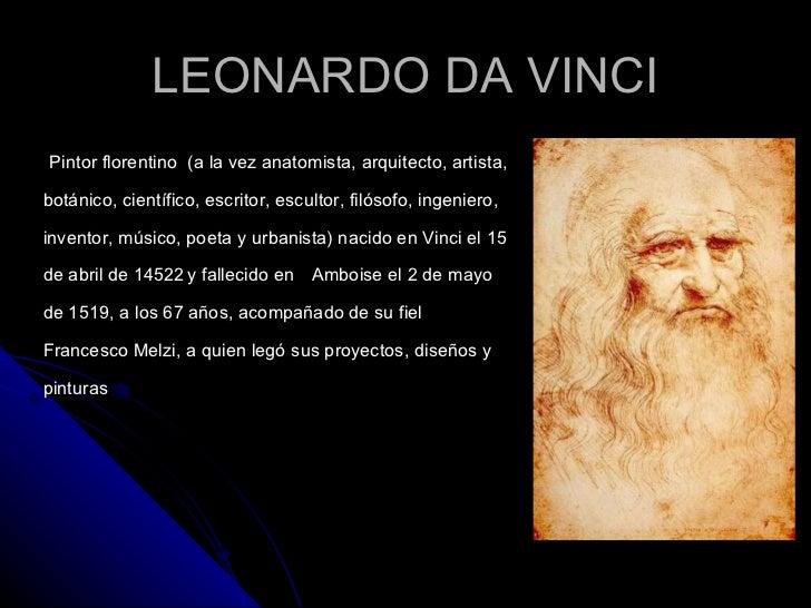 LEONARDO DA VINCI Pintor florentino  (a la vez anatomista, arquitecto, artista, botánico, científico, escritor, escultor, ...