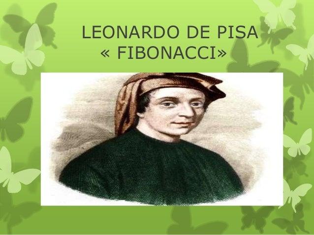 """leonardo de pisa Etwa 1180 † etwa 1250 leonardo von pisa (auch fibonacci) gilt als der  erste europäische """"fachmathematiker"""" des mittelalters er behandelte vor allem."""
