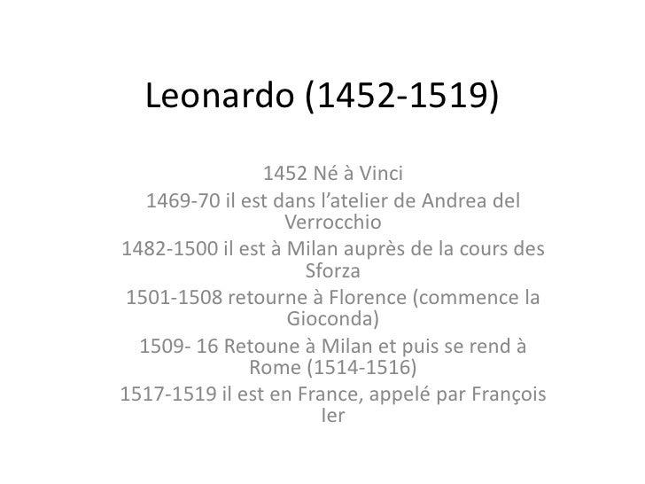 Leonardo (1452-1519)<br />1452 Né à Vinci<br />1469-70 il est dans l'atelier de Andrea del Verrocchio<br />1482-1500 il es...