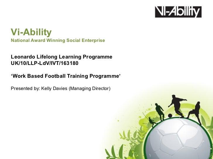 Vi-AbilityNational Award Winning Social EnterpriseLeonardo Lifelong Learning ProgrammeUK/10/LLP-LdV/IVT/163180'Work Based ...