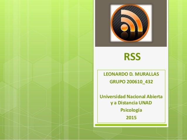 RSS LEONARDO D. MURALLAS GRUPO 200610_432 Universidad Nacional Abierta y a Distancia UNAD Psicología 2015