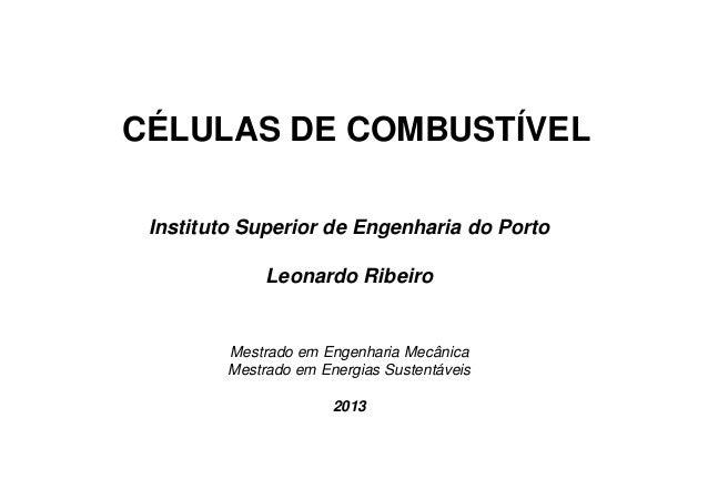 CÉLULAS DE COMBUSTÍVEL Instituto Superior de Engenharia do Porto Leonardo Ribeiro  Mestrado em Engenharia Mecânica Mestrad...