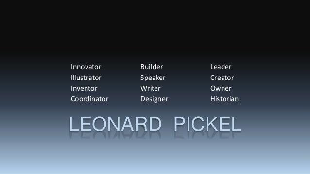 Leonard Pickel, Innovator, Designer. Teacher, Leader