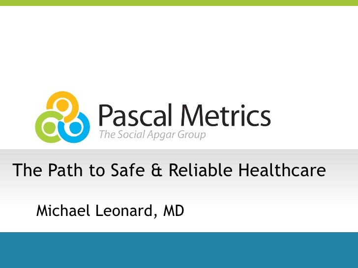 The Path to Safe & Reliable Healthcare  Michael Leonard, MD