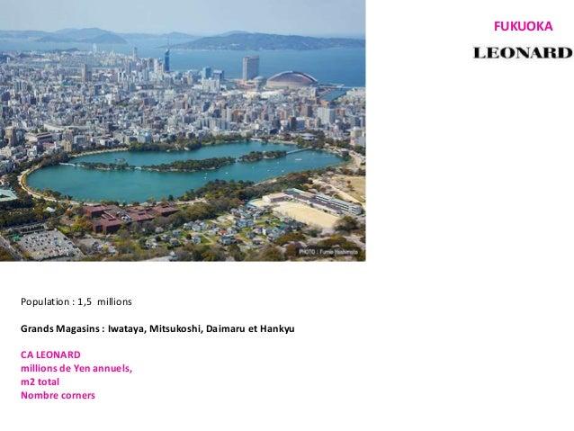 Population : 1,5 millions Grands Magasins : Iwataya, Mitsukoshi, Daimaru et Hankyu CA LEONARD millions de Yen annuels, m2 ...