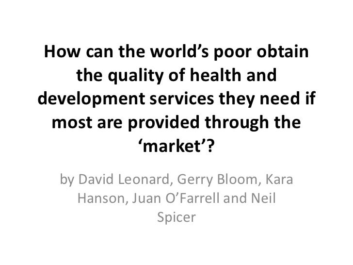 How can the world's poor obtain    the quality of health anddevelopment services they need if  most are provided through t...