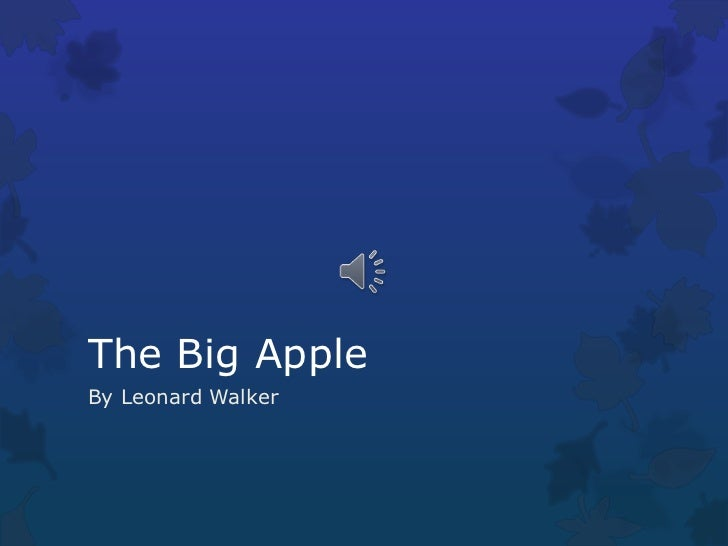 Leonard walker the big apple powerpoint