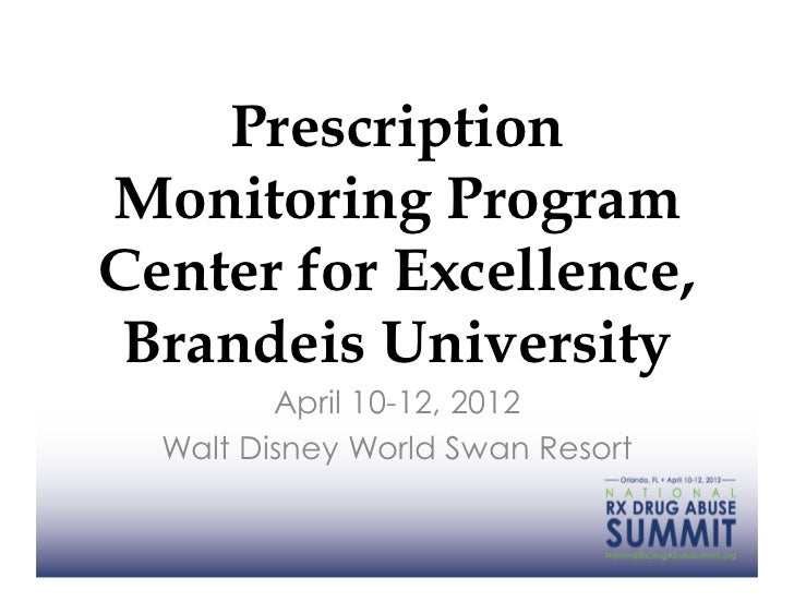 PrescriptionMonitoring ProgramCenter for Excellence, Brandeis University         April 10-12, 2012  Walt Disney World Swan...