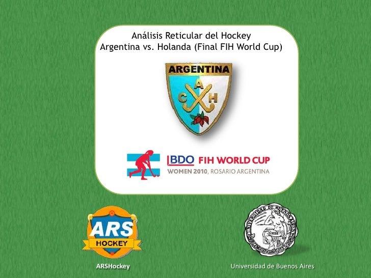 Análisis Reticular del Hockey<br />Argentina vs. Holanda (Final FIH World Cup)<br />Universidad de Buenos Aires<br />ARSHo...