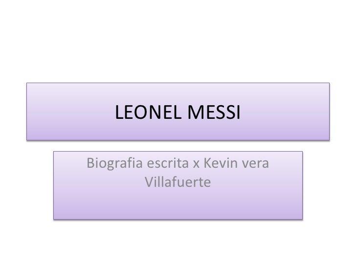 LEONEL MESSIBiografia escrita x Kevin vera         Villafuerte