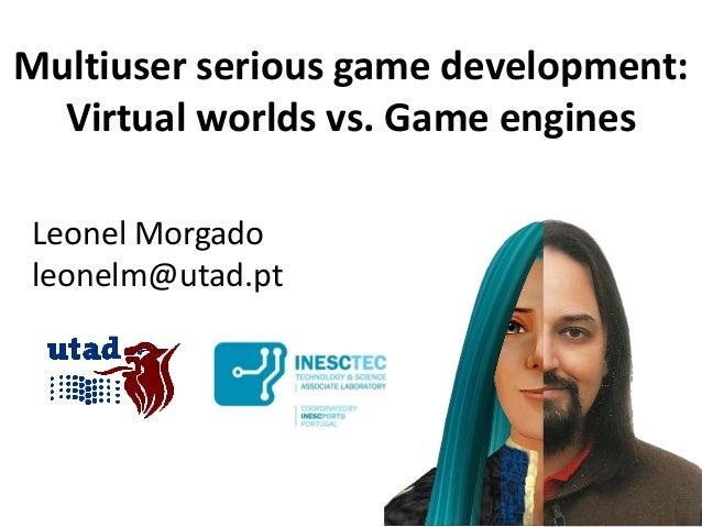 Multiuser serious game development: Virtual worlds vs. Game engines