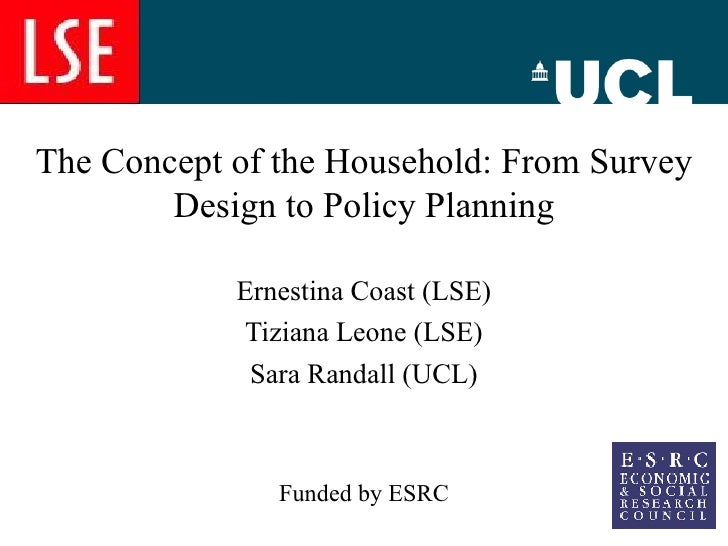 The Concept of the Household: From Survey Design to Policy Planning Ernestina Coast (LSE) Tiziana Leone (LSE) Sara Randall...