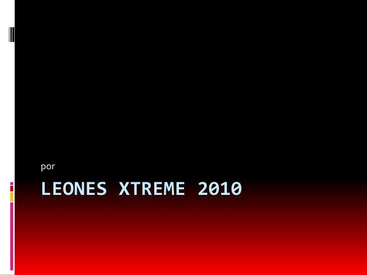 Leones xtreme 2010<br />por  <br />