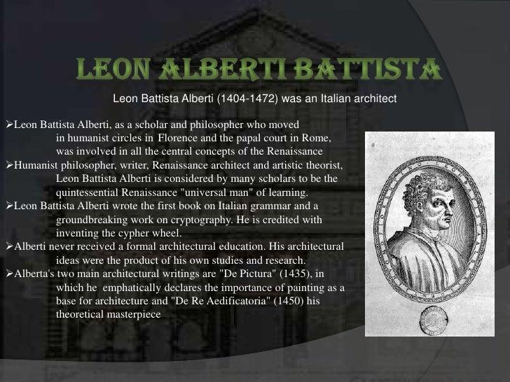 Leon Alberti Battista<br />Leon Battista Alberti(1404-1472)was an Italian architect<br /><ul><li>Leon Battista Alberti, ...