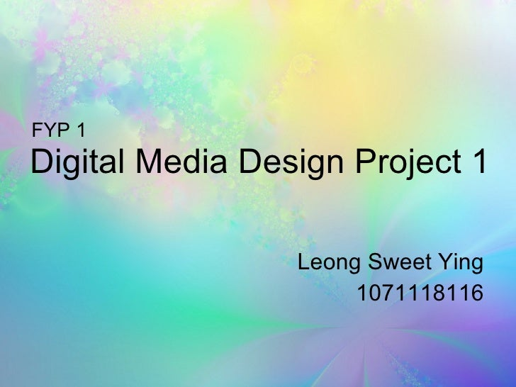 Digital Media Design Project 1 Leong Sweet Ying 1071118116 FYP 1