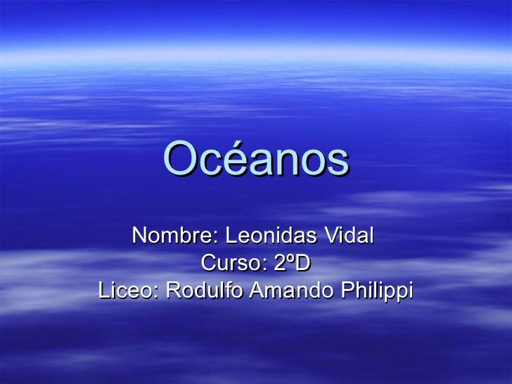 Océanos   Nombre: Leonidas Vidal         Curso: 2ºDLiceo: Rodulfo Amando Philippi