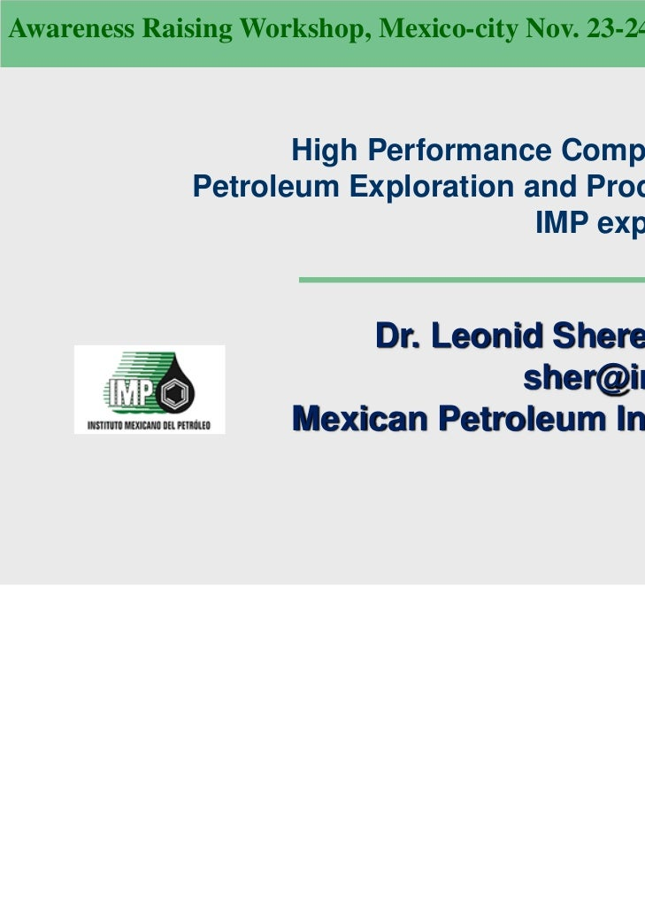 Awareness Raising Workshop, Mexico-city Nov. 23-24                     High Performance Computing in              Petroleu...