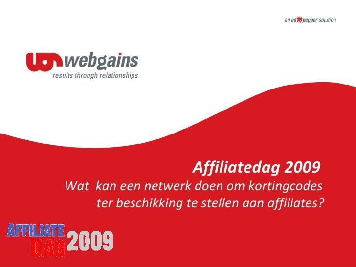 Affiliatedag 2009 Wat kan een netwerk doen om kortingcodes     ter beschikking te stellen aan affiliates?