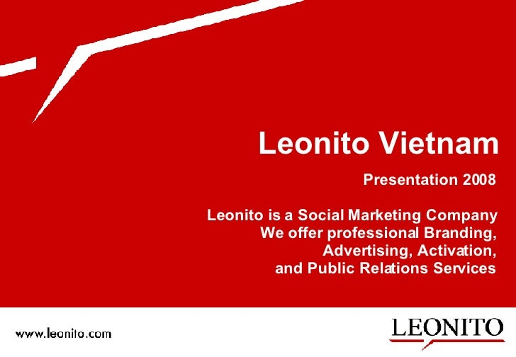 Leonito Vietnam <ul><li>Presentation 2008 Leonito is a Social Marketing Company We offer professional Branding, Advertisin...