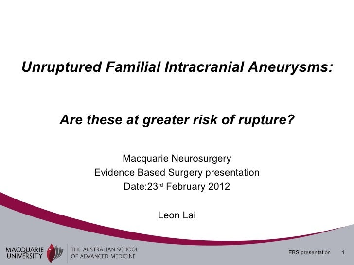 Unruptured Familial Intracranial Aneurysms:     Are these at greater risk of rupture?                Macquarie Neurosurger...