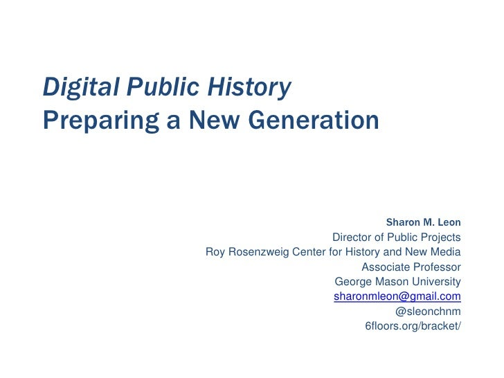 Digital Public HistoryPreparing a New Generation                                               Sharon M. Leon             ...