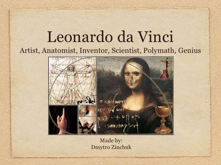 Leonardo da VinciArtist, Anatomist, Inventor, Scientist, Polymath, Genius                        Made by:                 ...