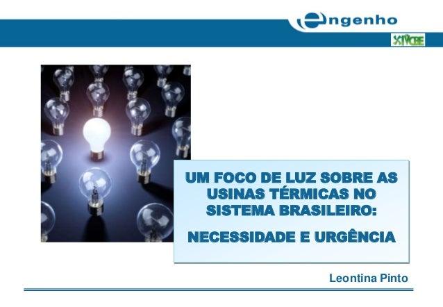 UM FOCO DE LUZ SOBRE AS  USINAS TÉRMICAS NO  SISTEMA BRASILEIRO:NECESSIDADE E URGÊNCIA               Leontina Pinto
