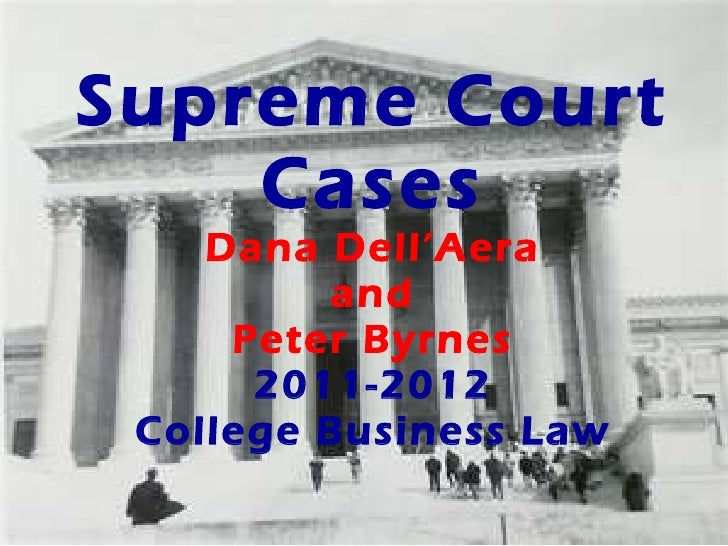 Supreme Court Cases Dana Dell'Aera and Peter Byrnes 2011-2012 College Business Law