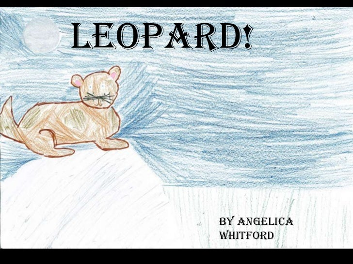Leopard!<br />By Angelica Whitford<br />