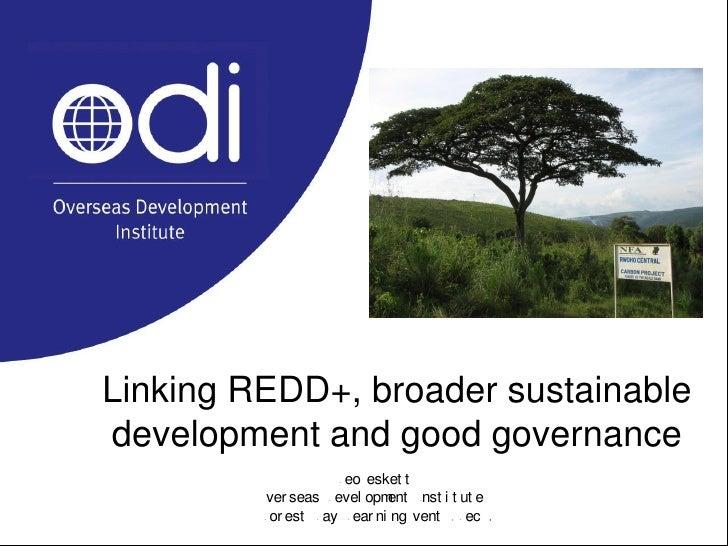 Linking REDD+, broader sustainable development and good governance                      Leo Pesket t           Over seas D...