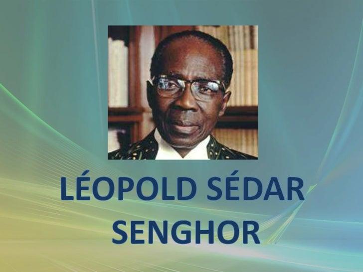 Léopold Sédar Senghor (Joal, Sénégal, 9 octobre 1906 -Verson, France, 20 décembre 2001) était un poète, écrivain et   homm...