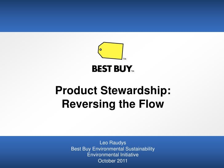 Product Stewardship: Reversing the Flow              Leo Raudys  Best Buy Environmental Sustainability         Environment...