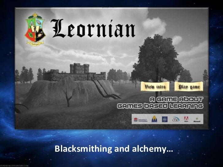 Blacksmithing and alchemy…