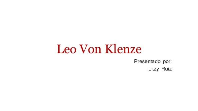 Leo Von Klenze Presentado por: Litzy Ruiz